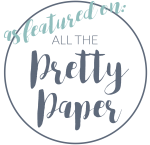 Featured on All The Pretty Paper Blog